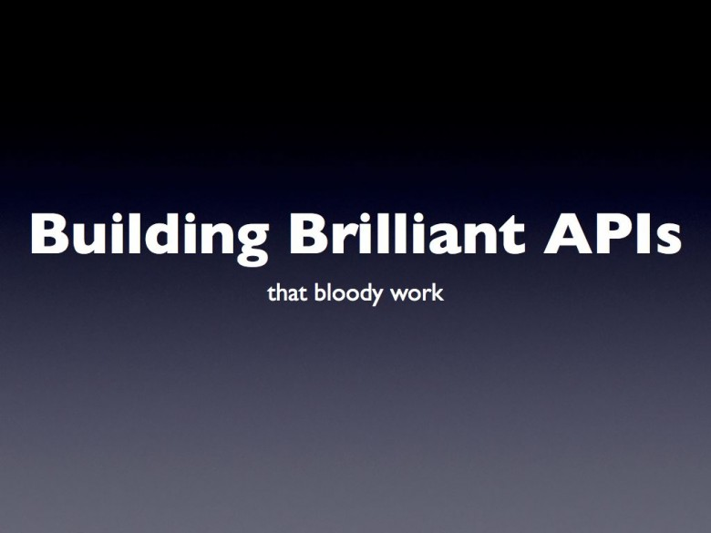 Building Brilliant APIs - that bloody work